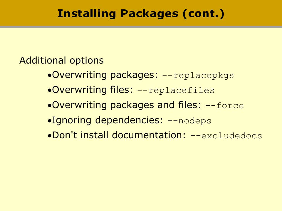 Additional options Overwriting packages: --replacepkgs. Overwriting files: --replacefiles. Overwriting packages and files: --force.