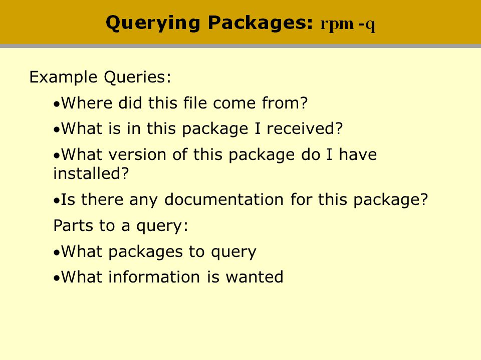 Example Queries: Where did this file come from What is in this package I received What version of this package do I have installed