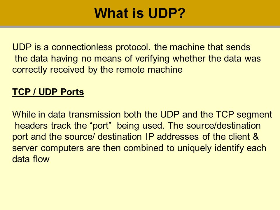 UDP is a connectionless protocol. the machine that sends