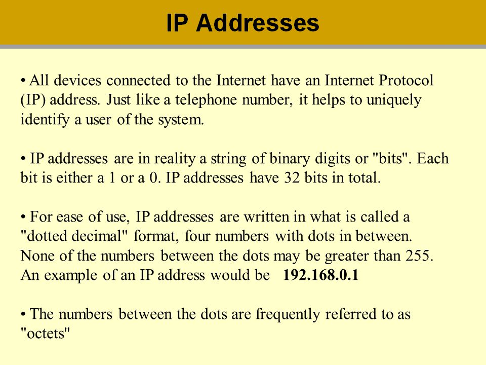 All devices connected to the Internet have an Internet Protocol