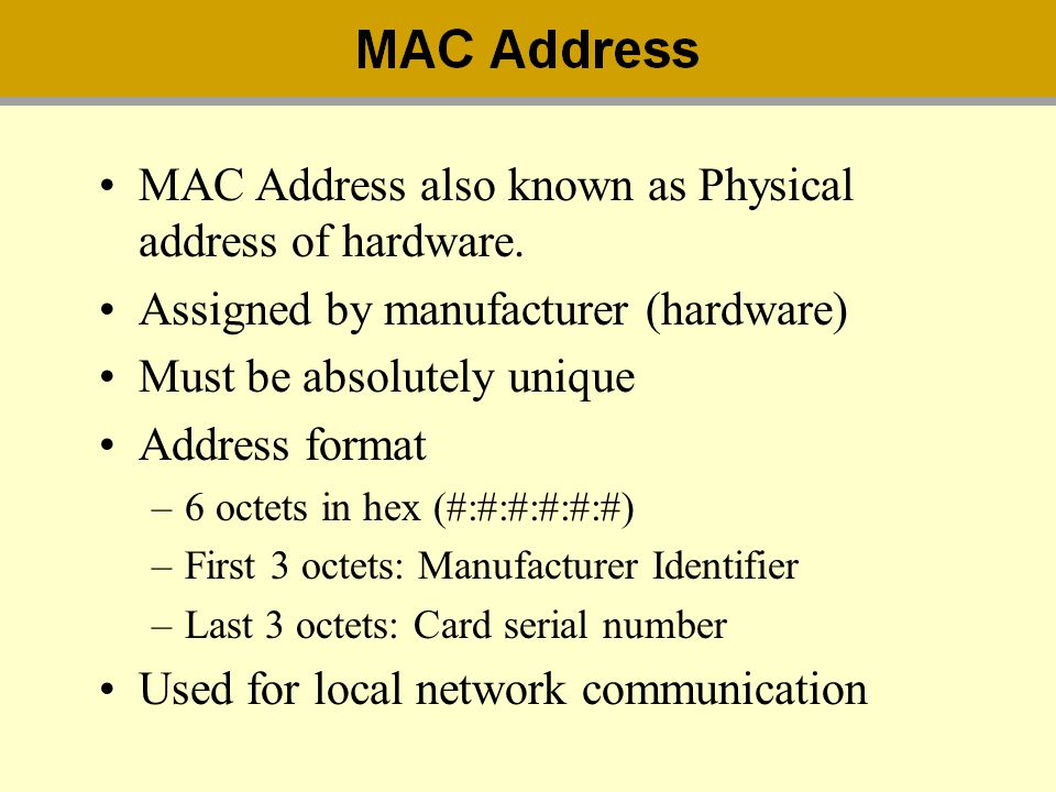 MAC Address also known as Physical address of hardware.