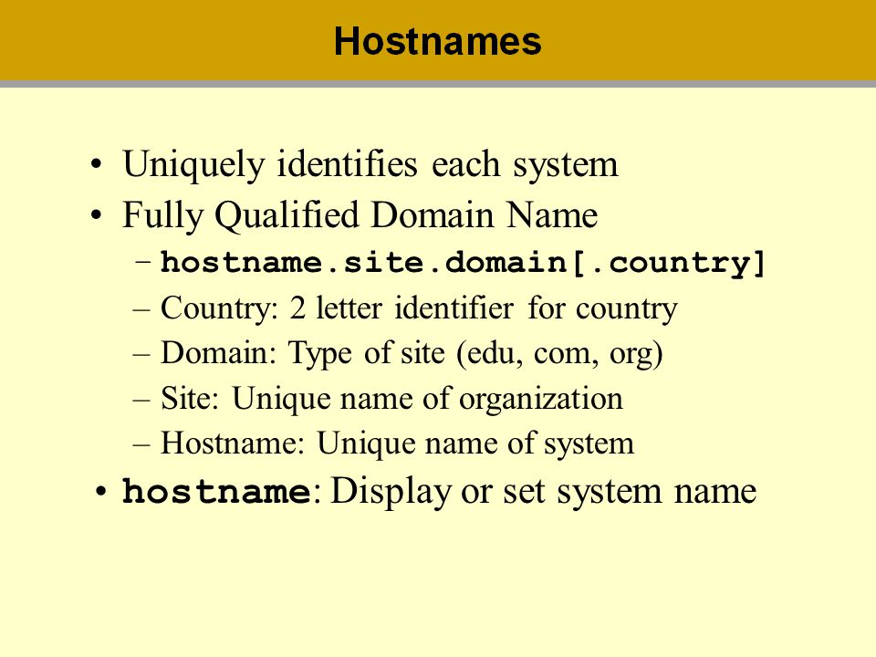 Uniquely identifies each system Fully Qualified Domain Name