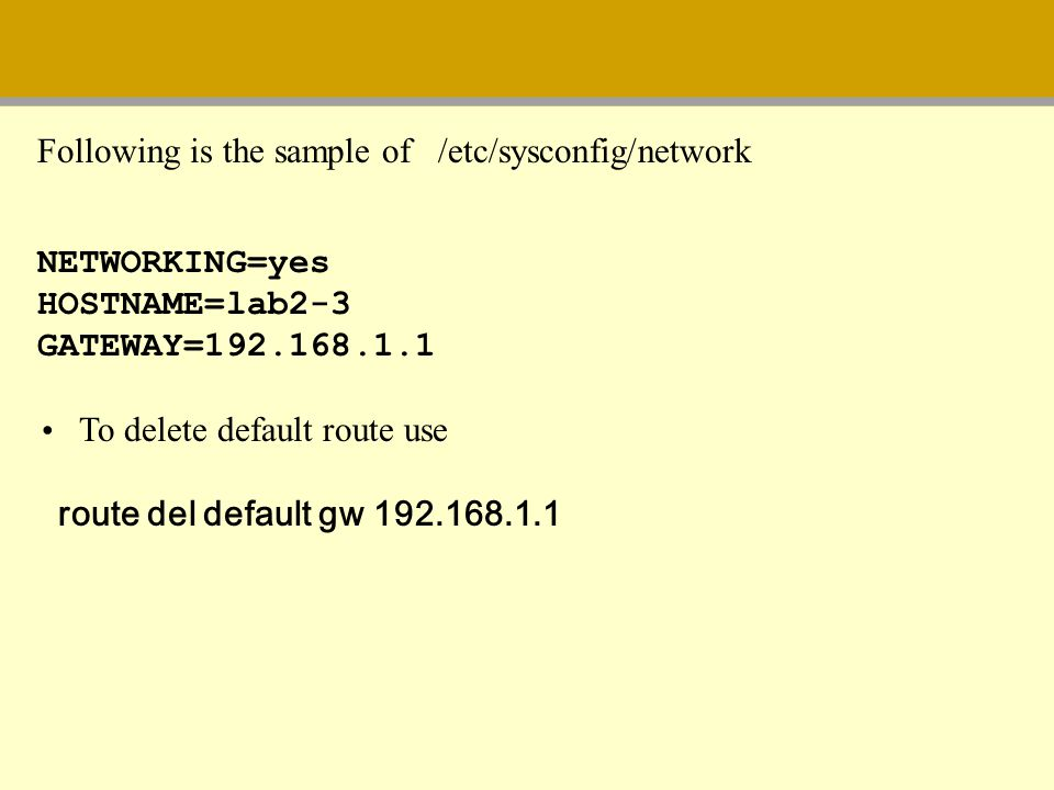 Following is the sample of /etc/sysconfig/network