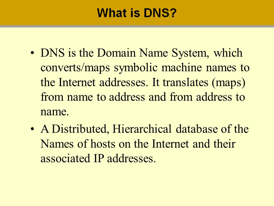DNS is the Domain Name System, which converts/maps symbolic machine names to the Internet addresses. It translates (maps) from name to address and from address to name.