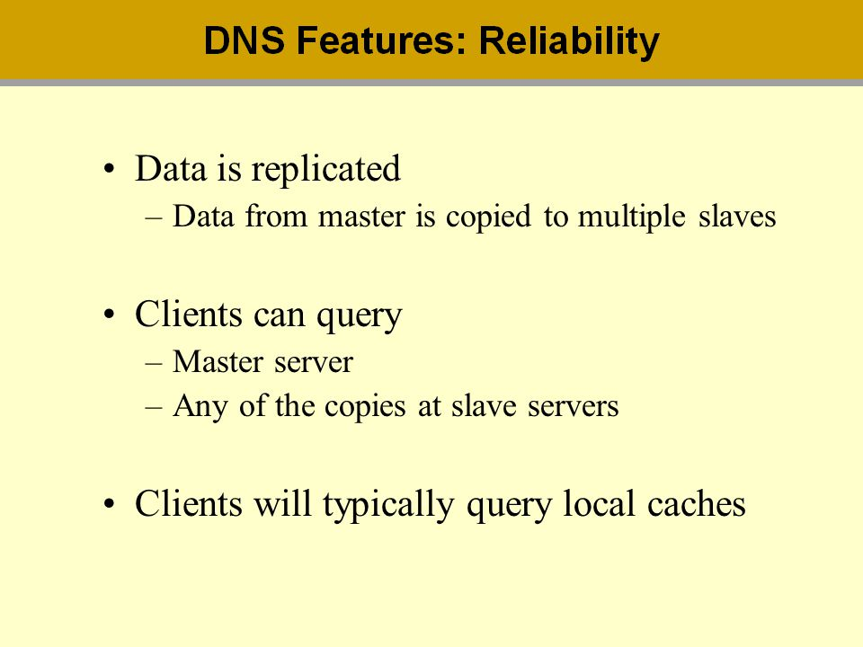 Clients will typically query local caches