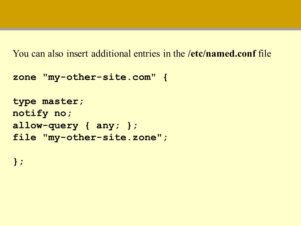 You can also insert additional entries in the /etc/named.conf file