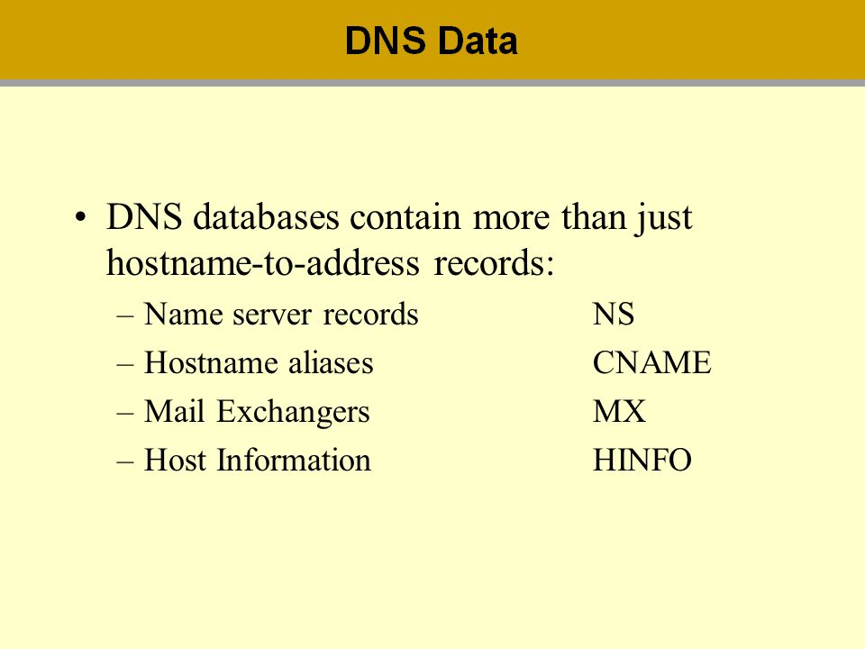 DNS databases contain more than just hostname-to-address records: