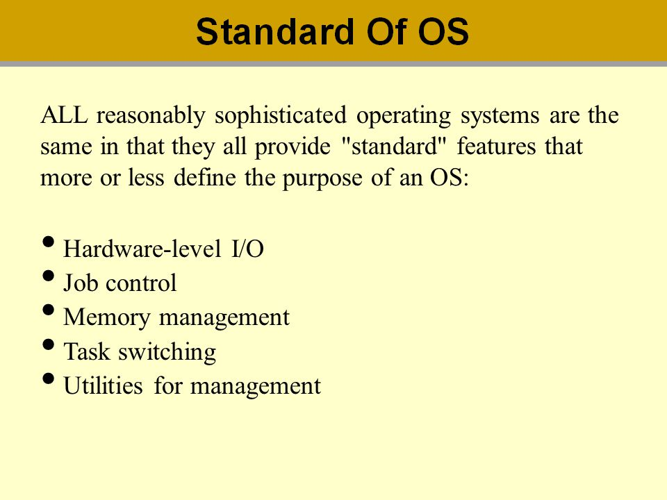 ALL reasonably sophisticated operating systems are the same in that they all provide standard features that more or less define the purpose of an OS: