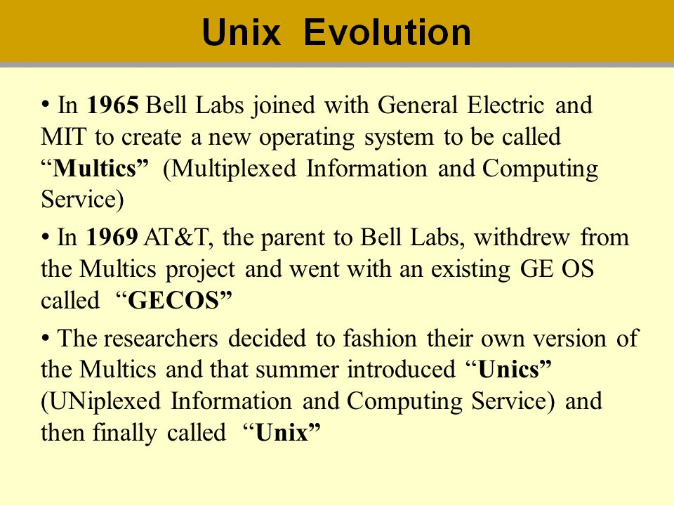 In 1965 Bell Labs joined with General Electric and MIT to create a new operating system to be called Multics (Multiplexed Information and Computing Service)