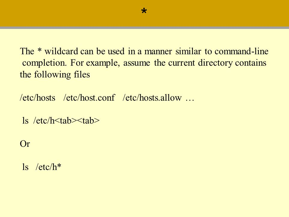 The * wildcard can be used in a manner similar to command-line