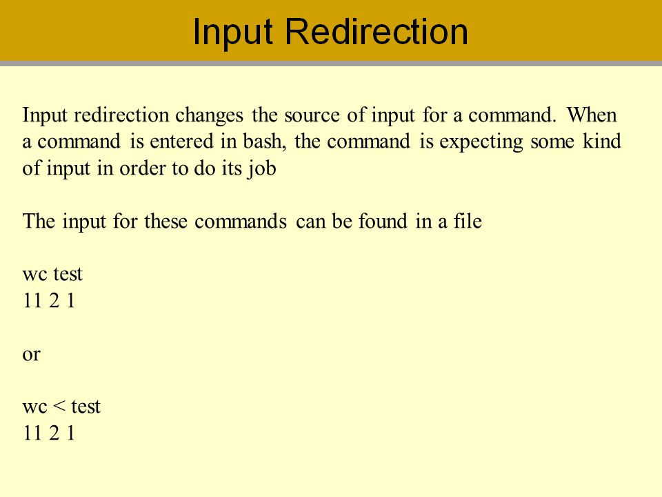 Input redirection changes the source of input for a command. When