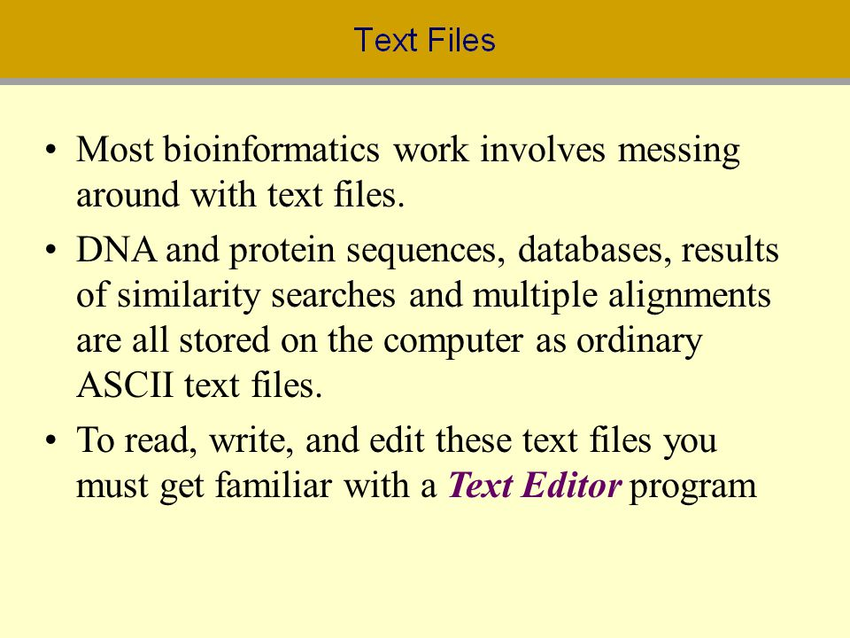 Most bioinformatics work involves messing around with text files.