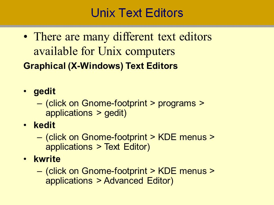 There are many different text editors available for Unix computers