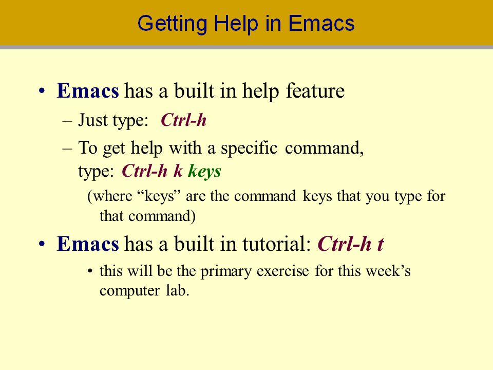 Emacs has a built in help feature