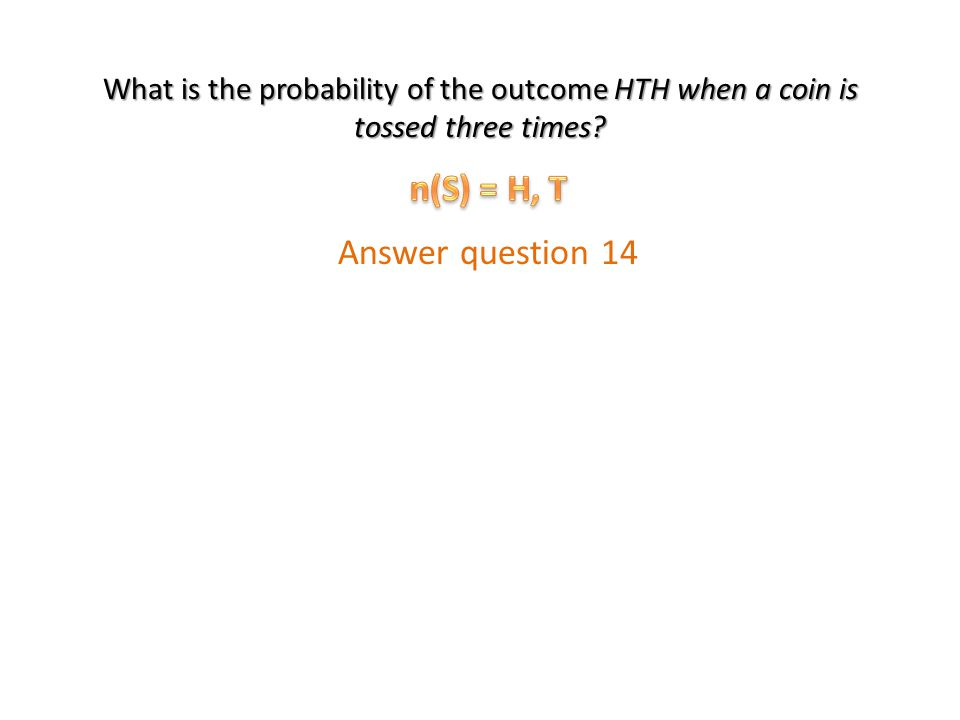 n(S) = H, T Answer question 14
