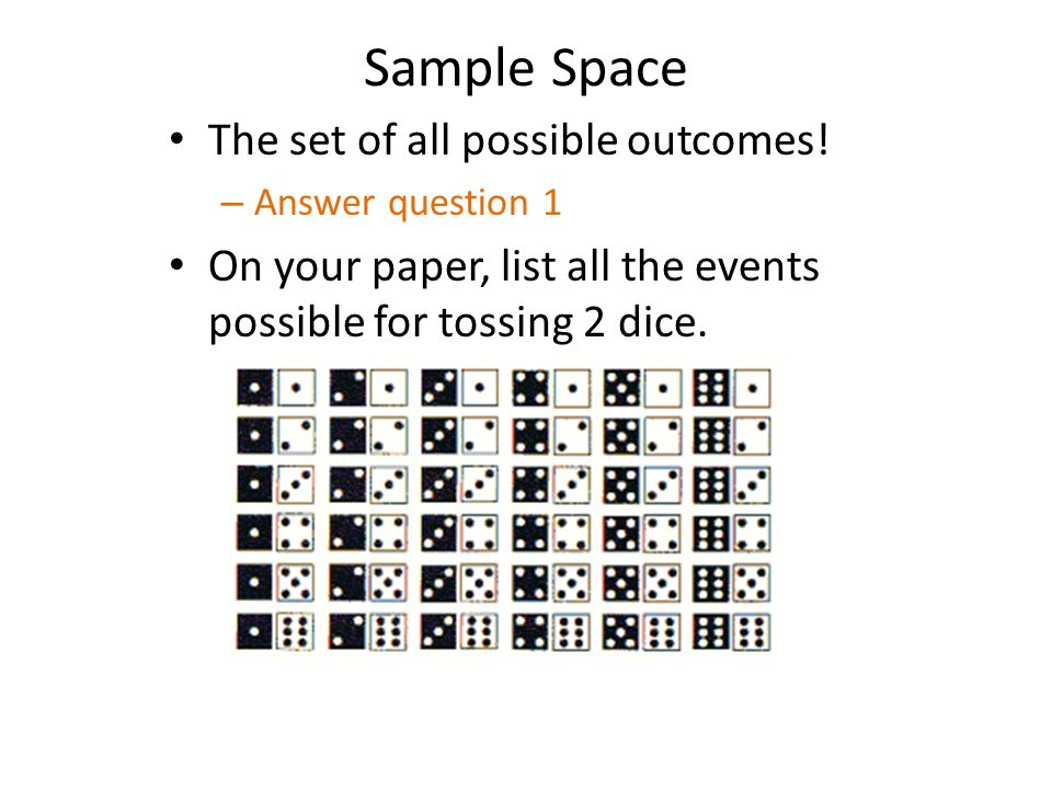 Sample Space The set of all possible outcomes!