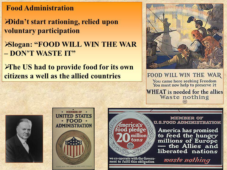 Food Administration Didn't start rationing, relied upon voluntary participation. Slogan: FOOD WILL WIN THE WAR – DON'T WASTE IT