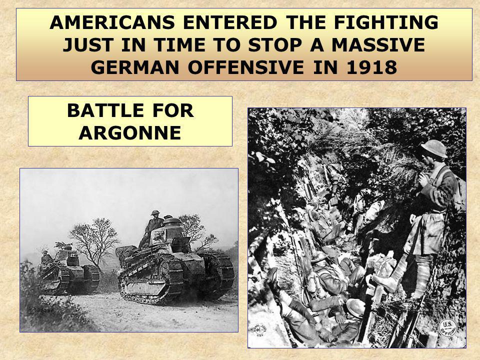 AMERICANS ENTERED THE FIGHTING JUST IN TIME TO STOP A MASSIVE GERMAN OFFENSIVE IN 1918