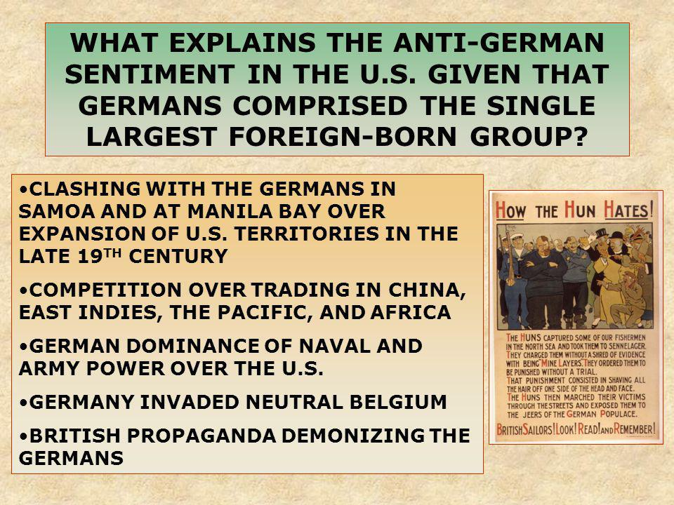 WHAT EXPLAINS THE ANTI-GERMAN SENTIMENT IN THE U. S