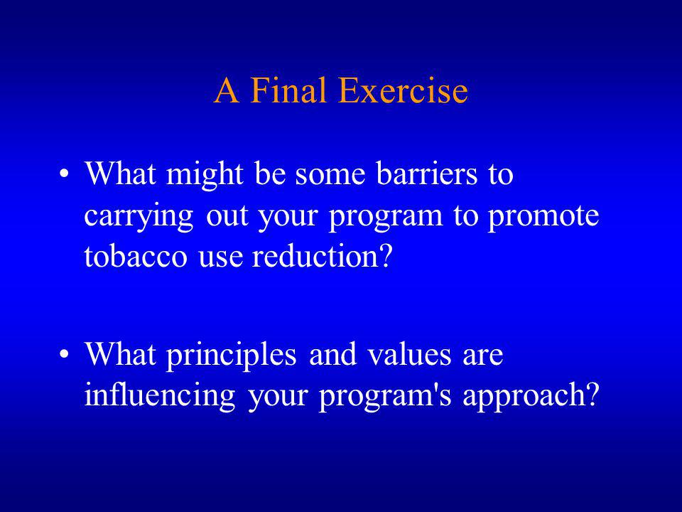 A Final Exercise What might be some barriers to carrying out your program to promote tobacco use reduction