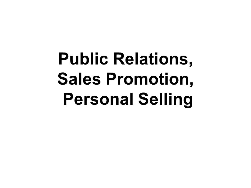 Public Relations, Sales Promotion, Personal Selling