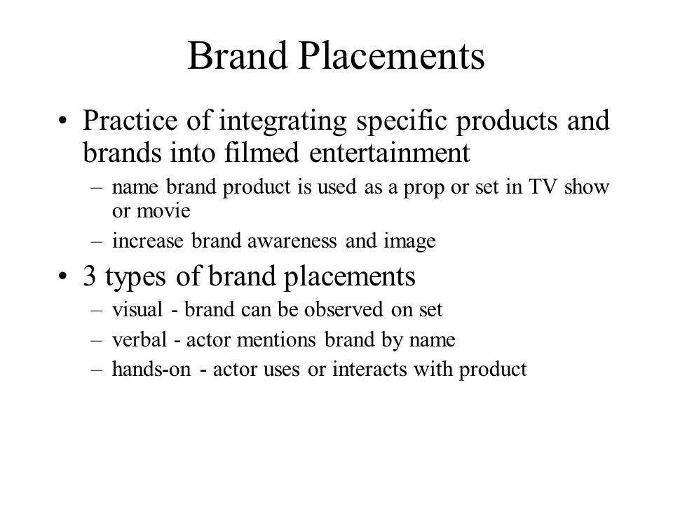 Brand Placements Practice of integrating specific products and brands into filmed entertainment.