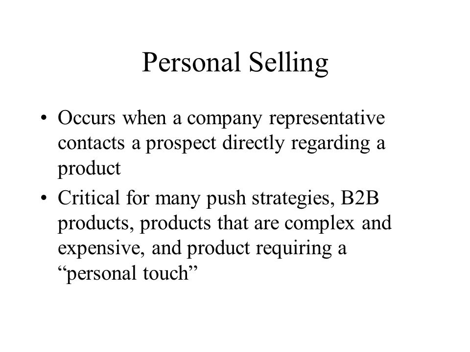Personal Selling Occurs when a company representative contacts a prospect directly regarding a product.