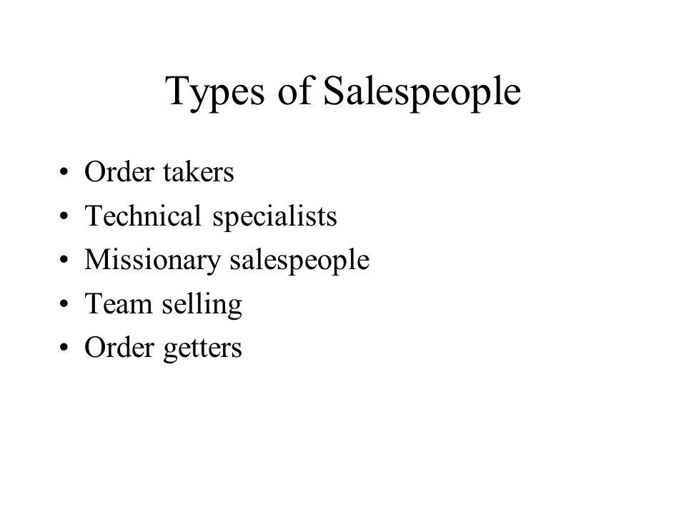 Types of Salespeople Order takers Technical specialists