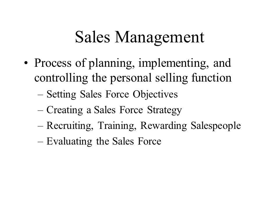 Sales Management Process of planning, implementing, and controlling the personal selling function. Setting Sales Force Objectives.