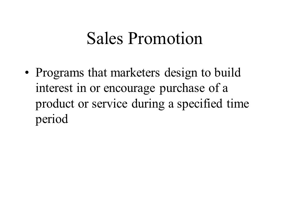 Sales Promotion Programs that marketers design to build interest in or encourage purchase of a product or service during a specified time period.