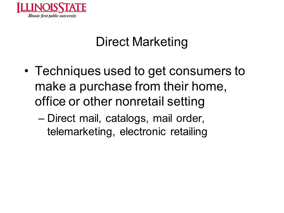 Direct Marketing Techniques used to get consumers to make a purchase from their home, office or other nonretail setting.