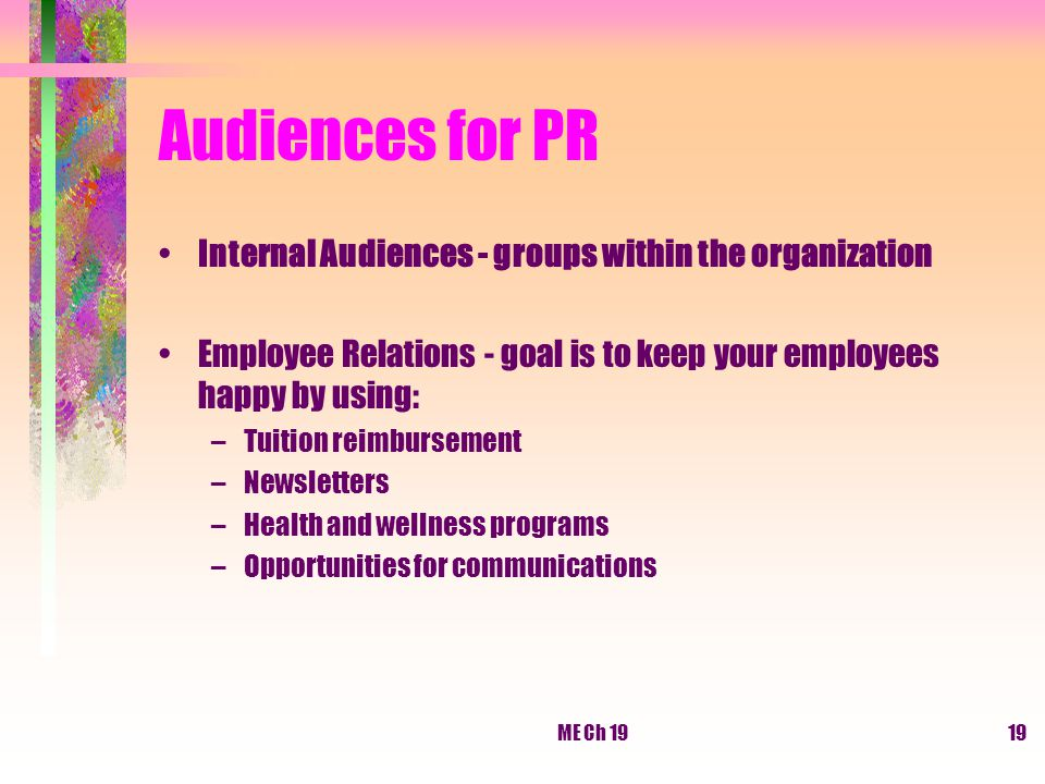 Audiences for PR Internal Audiences - groups within the organization