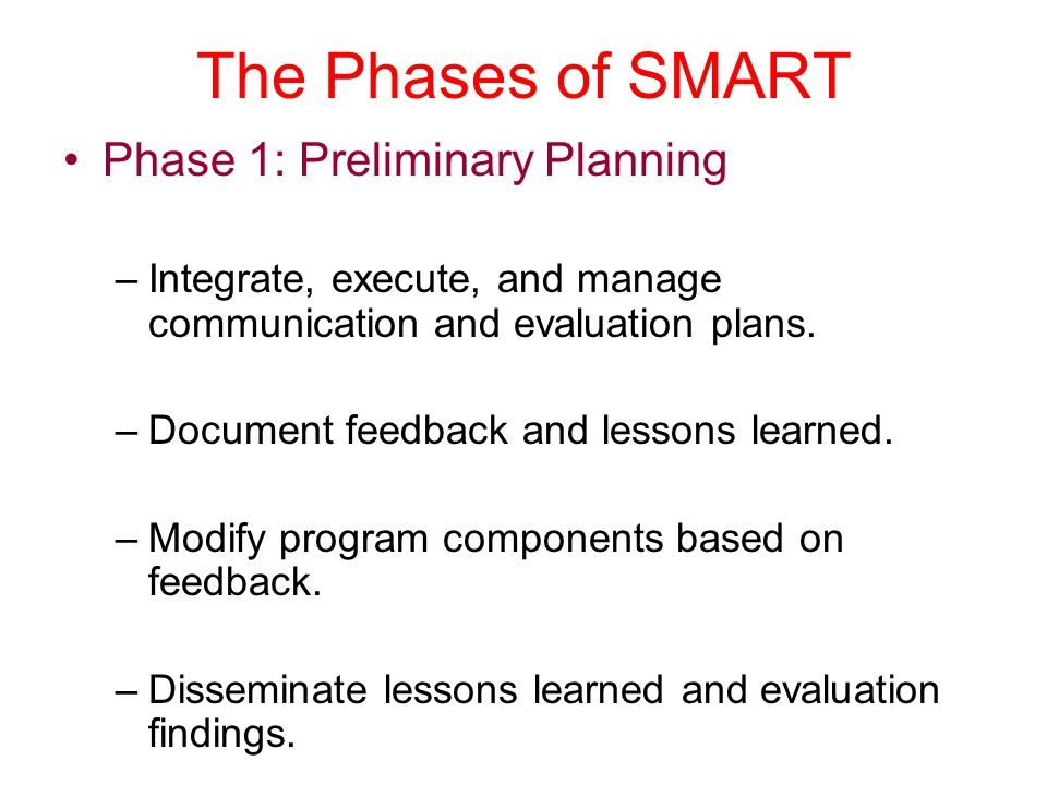 The Phases of SMART Phase 1: Preliminary Planning