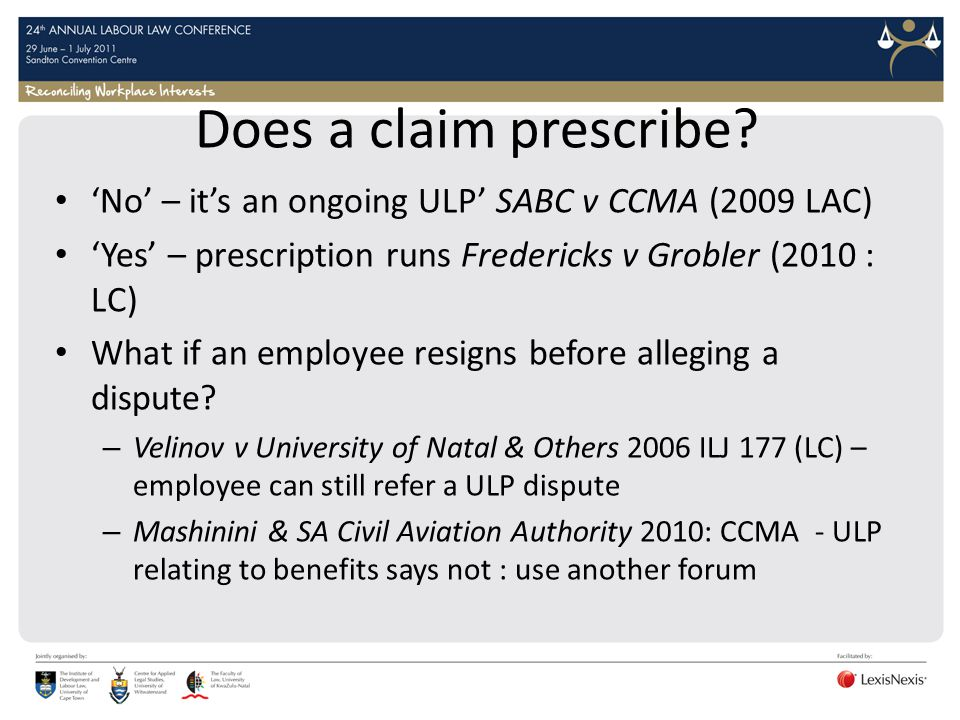 Does a claim prescribe 'No' – it's an ongoing ULP' SABC v CCMA (2009 LAC) 'Yes' – prescription runs Fredericks v Grobler (2010 : LC)