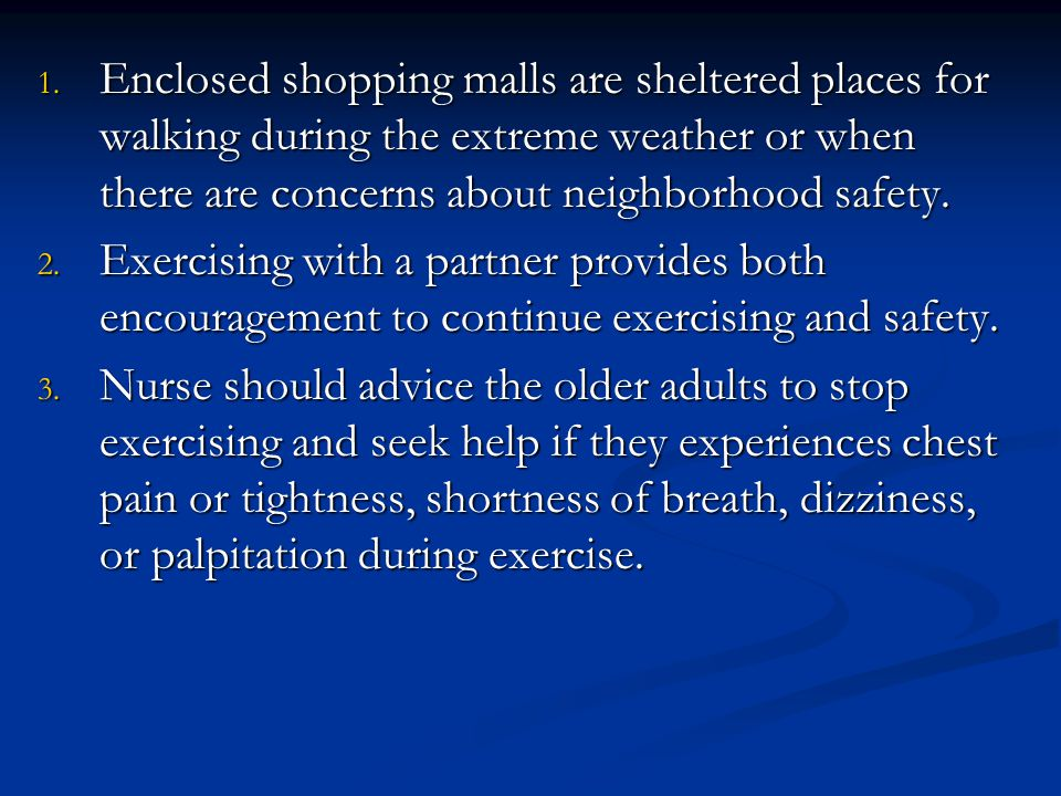 Enclosed shopping malls are sheltered places for walking during the extreme weather or when there are concerns about neighborhood safety.