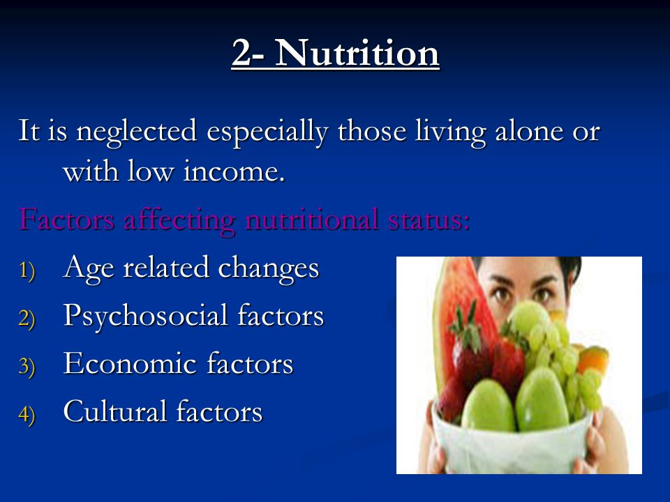 2- Nutrition It is neglected especially those living alone or with low income. Factors affecting nutritional status: