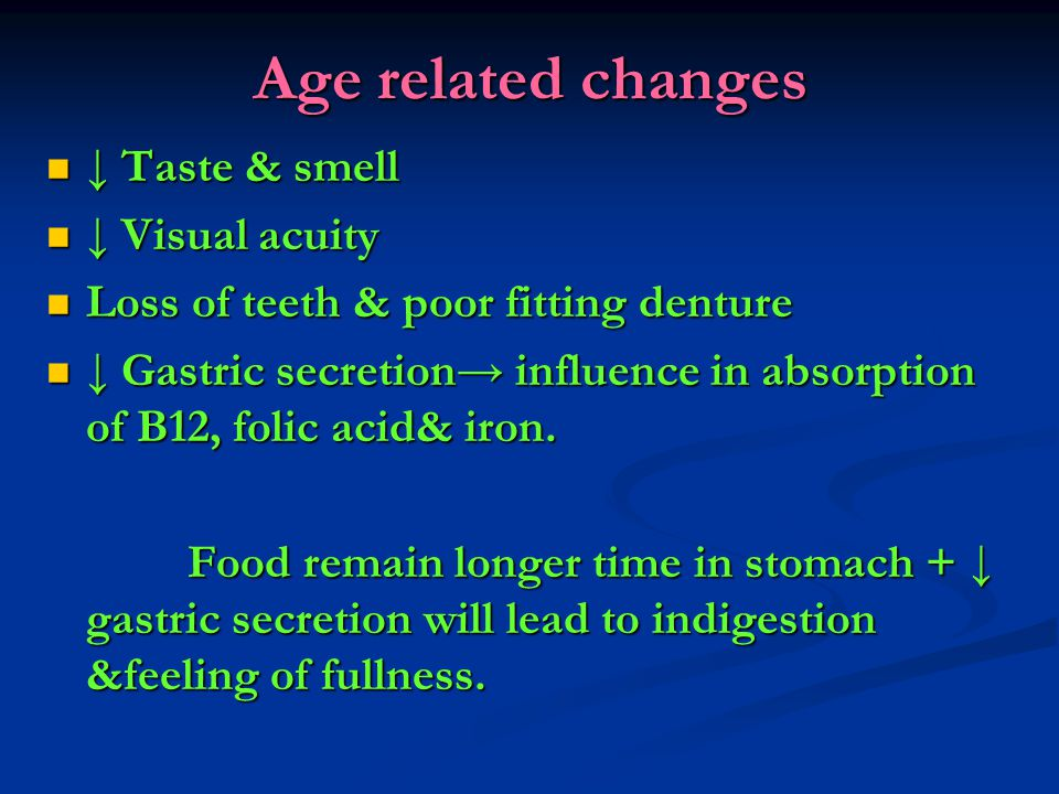 Age related changes ↓ Taste & smell ↓ Visual acuity