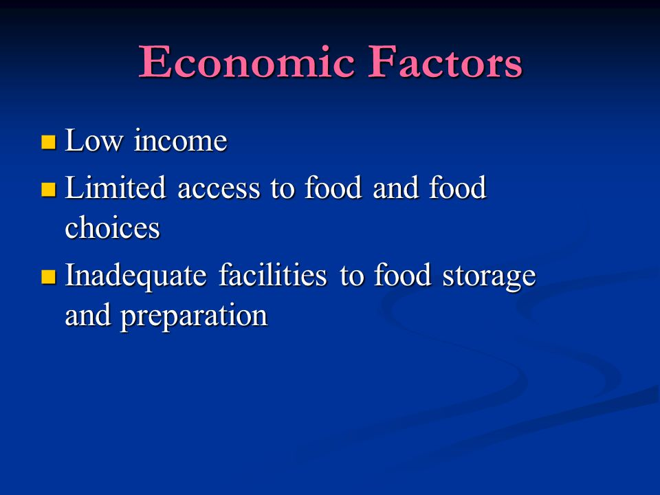 Economic Factors Low income Limited access to food and food choices