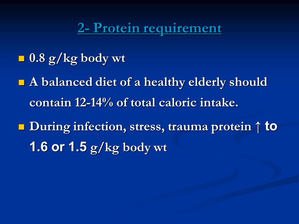 2- Protein requirement 0.8 g/kg body wt