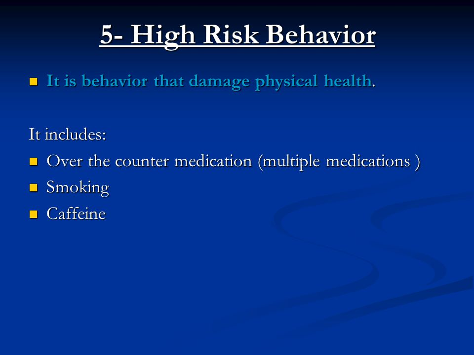 5- High Risk Behavior It is behavior that damage physical health.