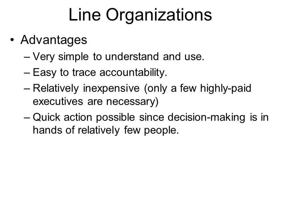 Line Organizations Advantages Very simple to understand and use.