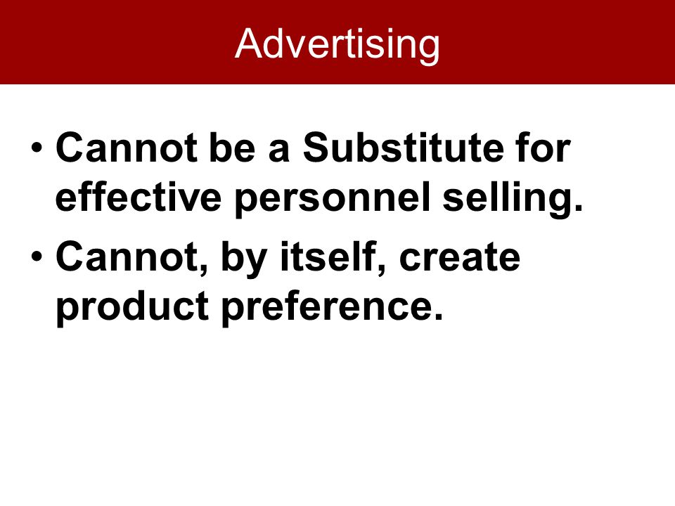 Advertising Cannot be a Substitute for effective personnel selling.