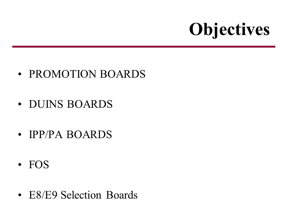 Objectives PROMOTION BOARDS DUINS BOARDS IPP/PA BOARDS FOS