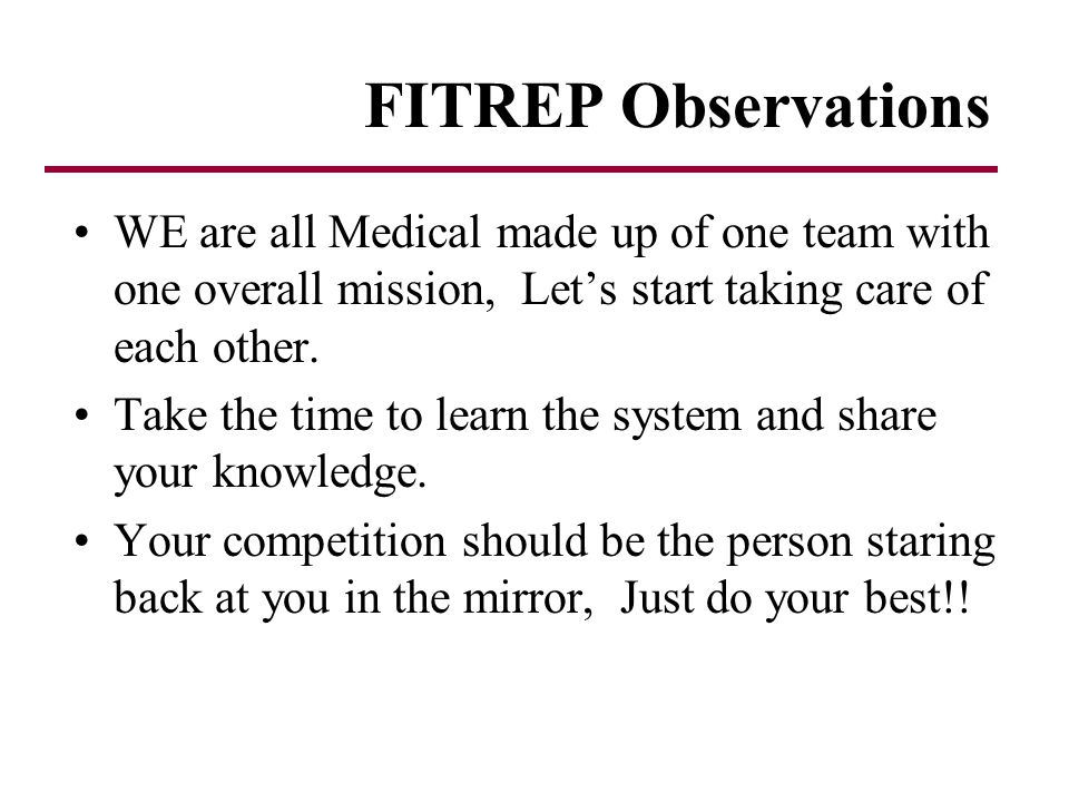 FITREP Observations WE are all Medical made up of one team with one overall mission, Let's start taking care of each other.