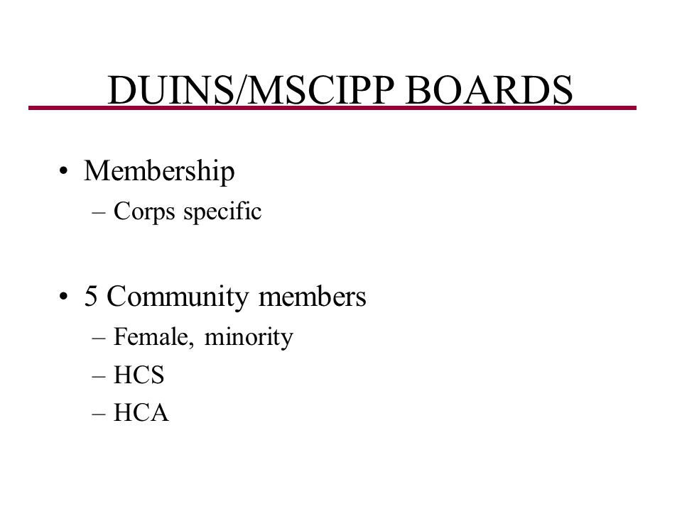 DUINS/MSCIPP BOARDS Membership 5 Community members Corps specific