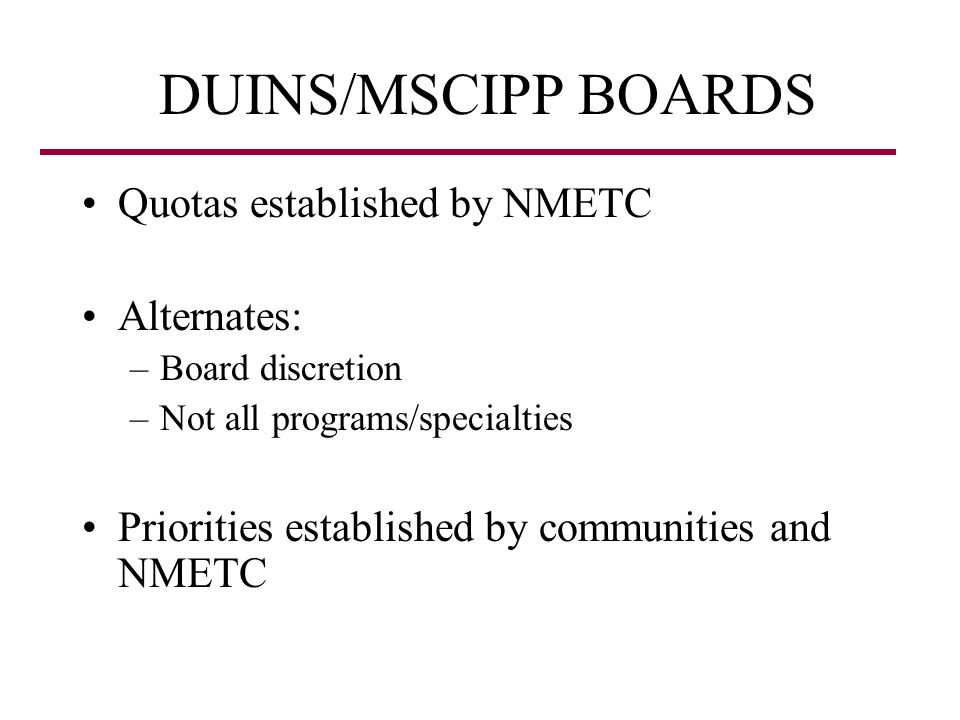 DUINS/MSCIPP BOARDS Quotas established by NMETC Alternates: