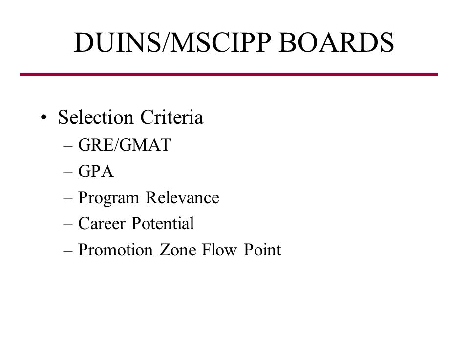 DUINS/MSCIPP BOARDS Selection Criteria GRE/GMAT GPA Program Relevance