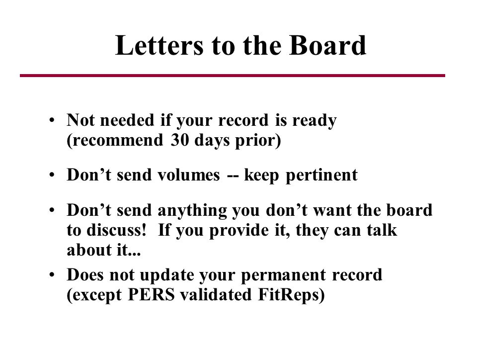 Letters to the Board Not needed if your record is ready (recommend 30 days prior) Don't send volumes -- keep pertinent.