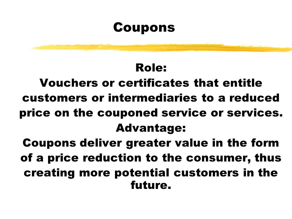 Coupons Role: Vouchers or certificates that entitle