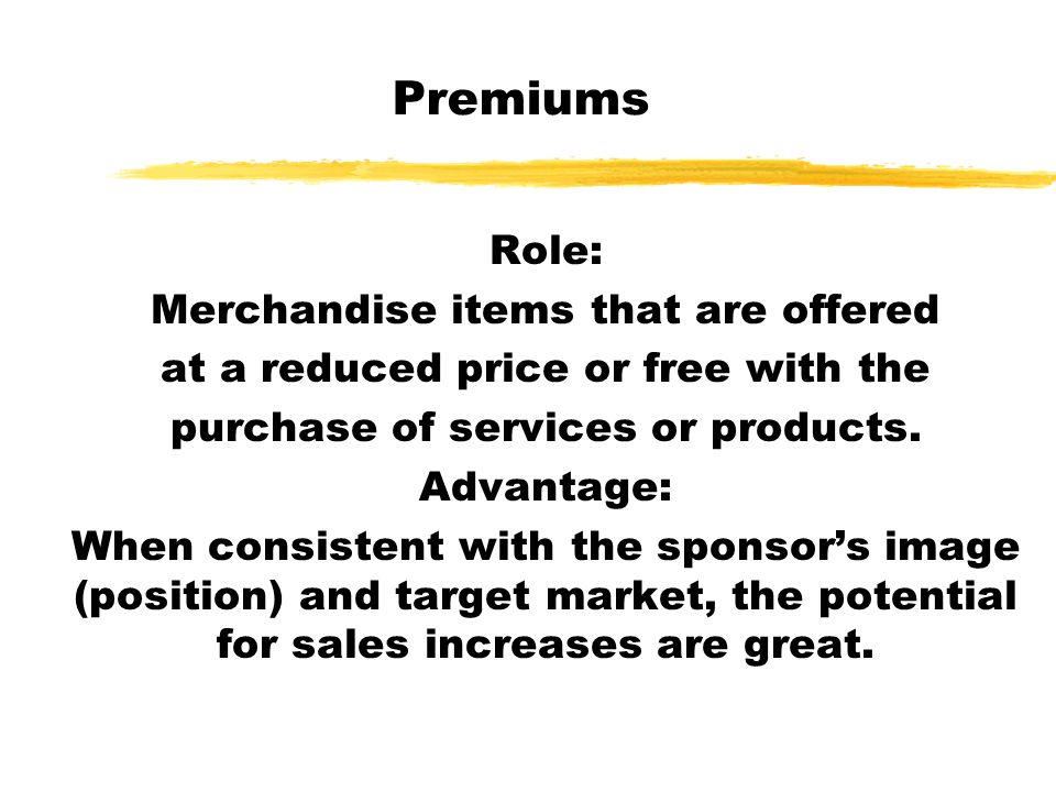 Premiums Role: Merchandise items that are offered